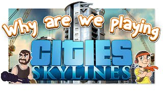 Why are we playing: Cities: Skylines?
