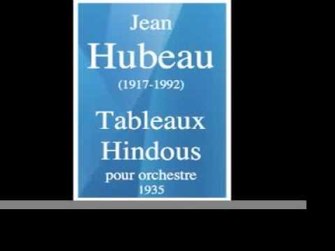 Jean Hubeau (1917-1992) : Tableaux Hindous, pour orchestre (1935)