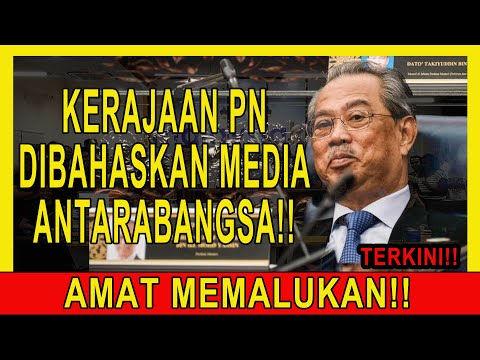 TERKINI KERAJAAN PN DIBAHASKAN MEDIA ANTARABANGSA!!