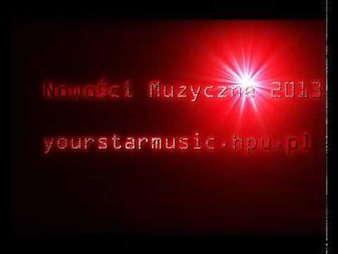 Najnowsza Muzyka 2013 - ( http://www.youtube.com/user/yourstarmusictv ) - Nowa Muza 2013