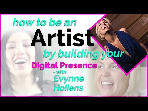How to be an artist by building your digital presence -  with Evynne Hollens