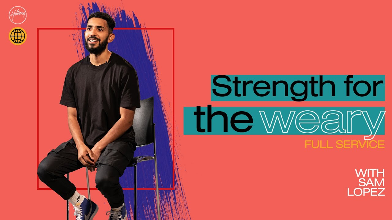 Strength for the Weary | Sam Lopez | Hillsong Church Online