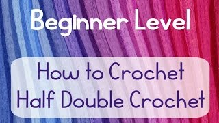 beginner level video 4 half double crochet hdc