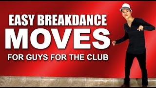Easy Breakdance Moves for Guys for the club!