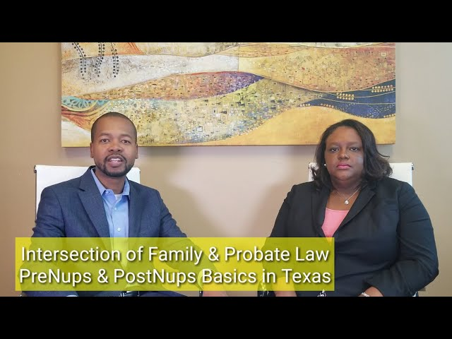 PRENUPS & POSTNUPS BASICS IN TEXAS Intersection of Family and Probate Law