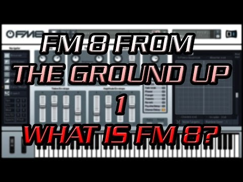 FM8 From the Ground Up 1 - What is FM8?