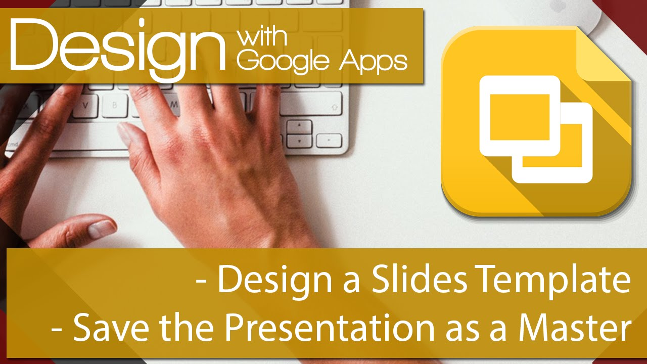 google apps and design 02 create a master template for slides