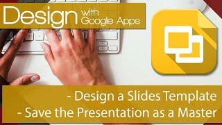 Google Apps et la Conception 02 - Créer un Modèle de Master pour les Diapositives