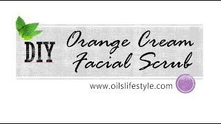 DIY Essential Oil Recipes – Orange Cream Facial Scrub