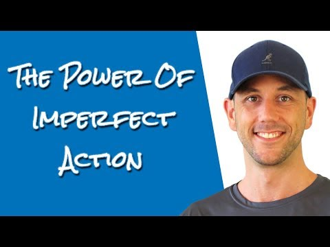 Imperfect Action - Being A Perfectionist Is Killing Your Growth!  Imperfect Action Is The Solution