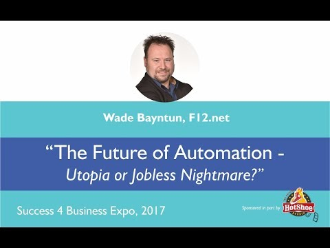 "Wade Bayntun, F12 - ""The Future of Automation - Utopia or Jobless Nightmare?"""