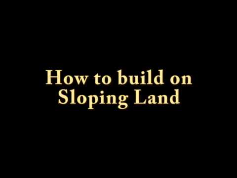 How to build on Sloping Land