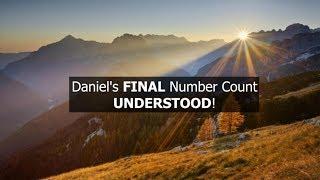 Daniel's FINAL Number Count, UNDERSTOOD!
