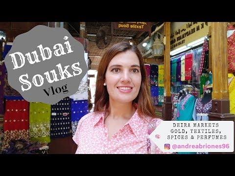 Dubai Souks Vlog – Deira Markets, Gold, Textiles, Spices, Perfumes | Andrea Briones