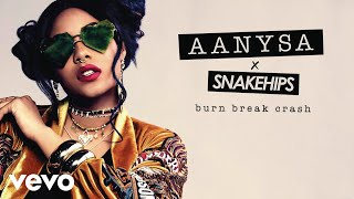 Aanysa X Snakehips Burn Break Crash Audio.mp3
