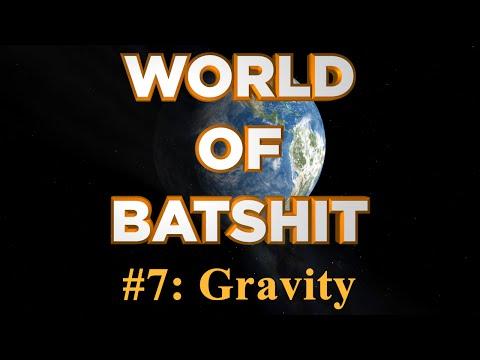 World of Batshit - #7: Gravity