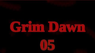Grim Dawn, Let's Play, Episode 05
