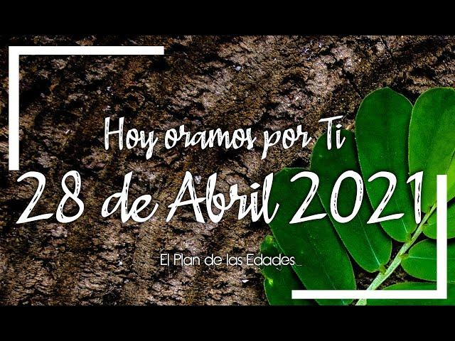 HOY ORAMOS POR TI | ABRIL 28 de 2021 |  Oración Devocional |  TU VIDA