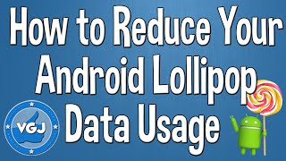 How to Reduce Mobile Data Usage on an Android Lollipop Device