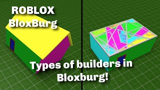 TYPES OF BUILDERS IN ROBLOX BLOXBURG!