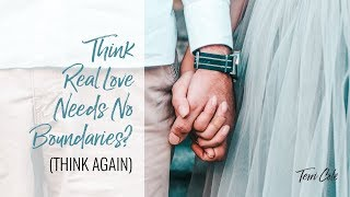 Why Real Love Requires Boundaries TC 2018 RLR Boundary Bootcamp