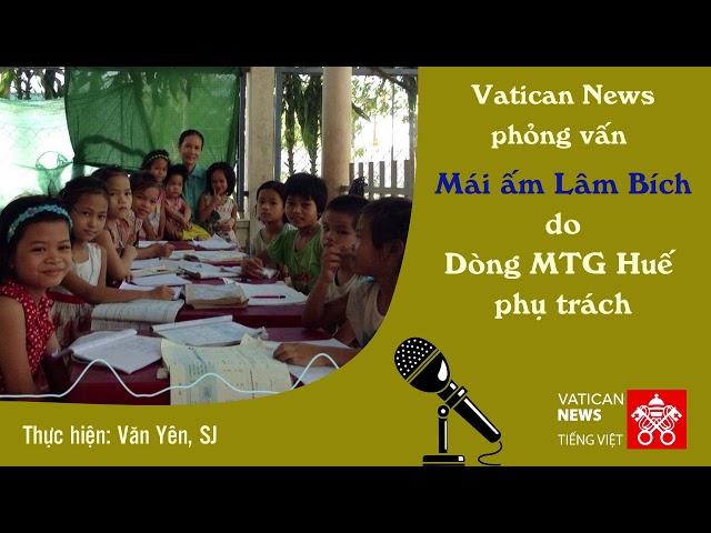 Vatican News phỏng vấn Mái ấm Lâm Bích - Dòng MTG Huế phụ trách