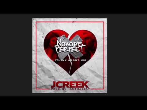 Nobody's Perfect (Think About Us) JCREEK