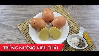 Hướng dẫn cách làm trứng gà nướng kiểu Thái thơm lừng