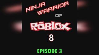 Ninja Warrior of Roblox Tournament 8, Episode 3