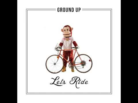 "Ground Up - ""Lets Ride"" (Clean) OFFICIAL VERSION"