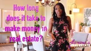 How long does it takes to make MONEY in Real Estate?