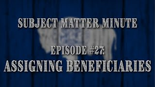 Episode #27 - Assigning Beneficiaries