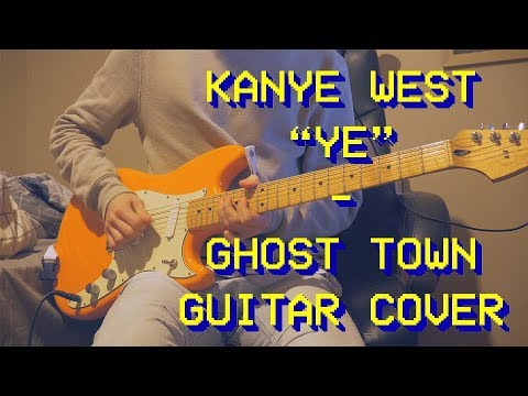 Kanye West - Ghost Town (Guitar Cover/New Song 2018)