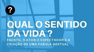 Qual o sentido da vida? | Fausto (Goethe)  - Criação de uma Fábula Gestual  | GRUPOJOGO