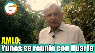 AMLO: Yunes tuvo reuniones y acuerdos con Javier Duarte
