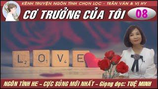 [Mới] CƠ TRƯỞNG CỦA TÔI - Tập 8 | MC TUỆ MINH | Kênh ngôn tình mới nhất của Trần Vân & Vị Hy