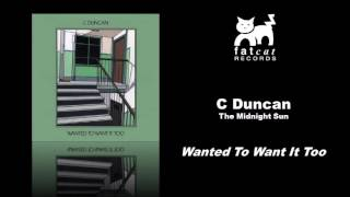 C Duncan - Wanted To Want It To [The Midnight Sun]