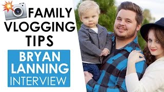 Daily Vlogging Tips and Advice for Families on YouTube — Bryan Lanning Interview
