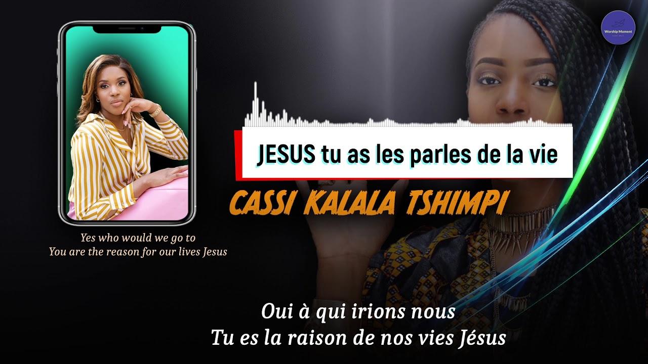 Download Cassi Kalala Tshimpi | Jesus tu as les paroles de la vie | Paroles | worship Moment