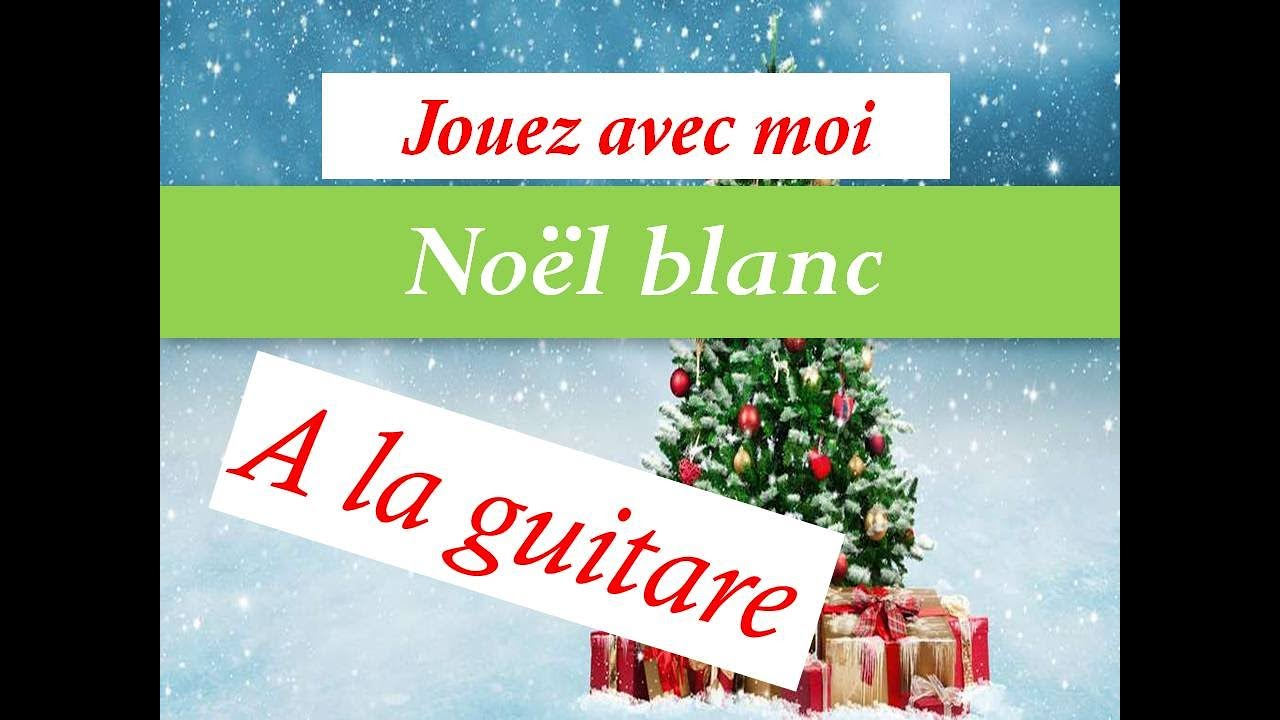 NOËL BLANC - CHANSON DE NOEL - TUTO GUITARE -PARTITION+TAB - YouTube