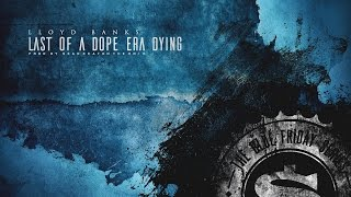 Lloyd Banks - Last Of A Dope Era Dying (2016 New CDQ Dirty) Prod @SeanTheHNIC @LloydBanks