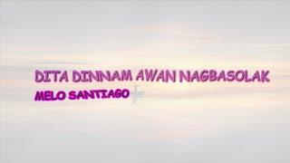 Dita Dennam Awan Nagbasolak (Lyrics) - Melo Santiago