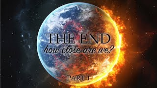 """""""THE END: How Close Are We?"""" Part 1 - Pastor Raymond Woodward"""