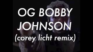 QUE - OG BOBBY JOHNSON (Corey Licht Remix)