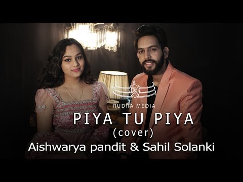 PIYA TU PIYA | COVER |  AISHWARYA PANDIT & SAHIL SOLANKI | Arijit Singh, Chinmayi S