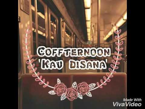 Download Lirik Coffternoon - Kau Disana