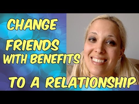 friends with benefits to real relationship