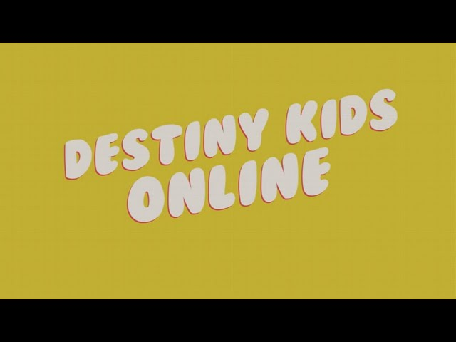 Destiny Kids Online // 10am // 28th February