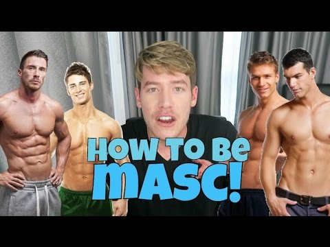 HOW TO BE MASC!