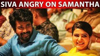 Siva angry on Samantha